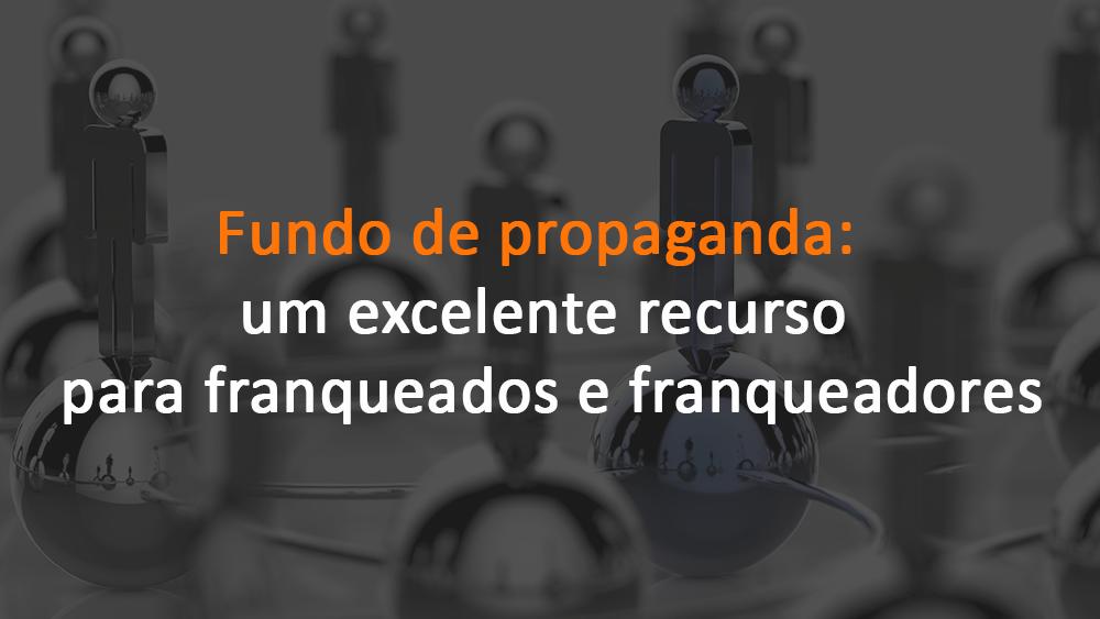 Fundo De Propaganda: um excelente recurso para franqueados e franqueadores