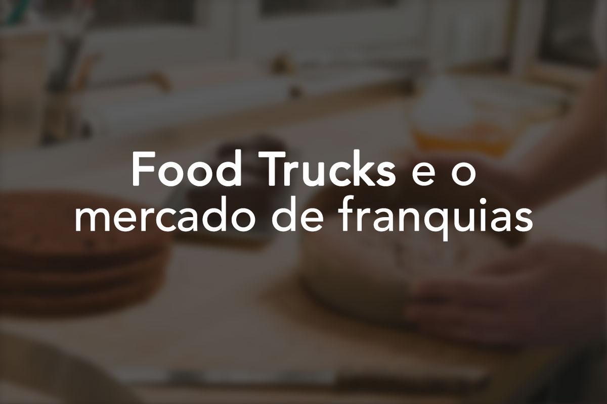 Food Trucks e o mercado de franquias