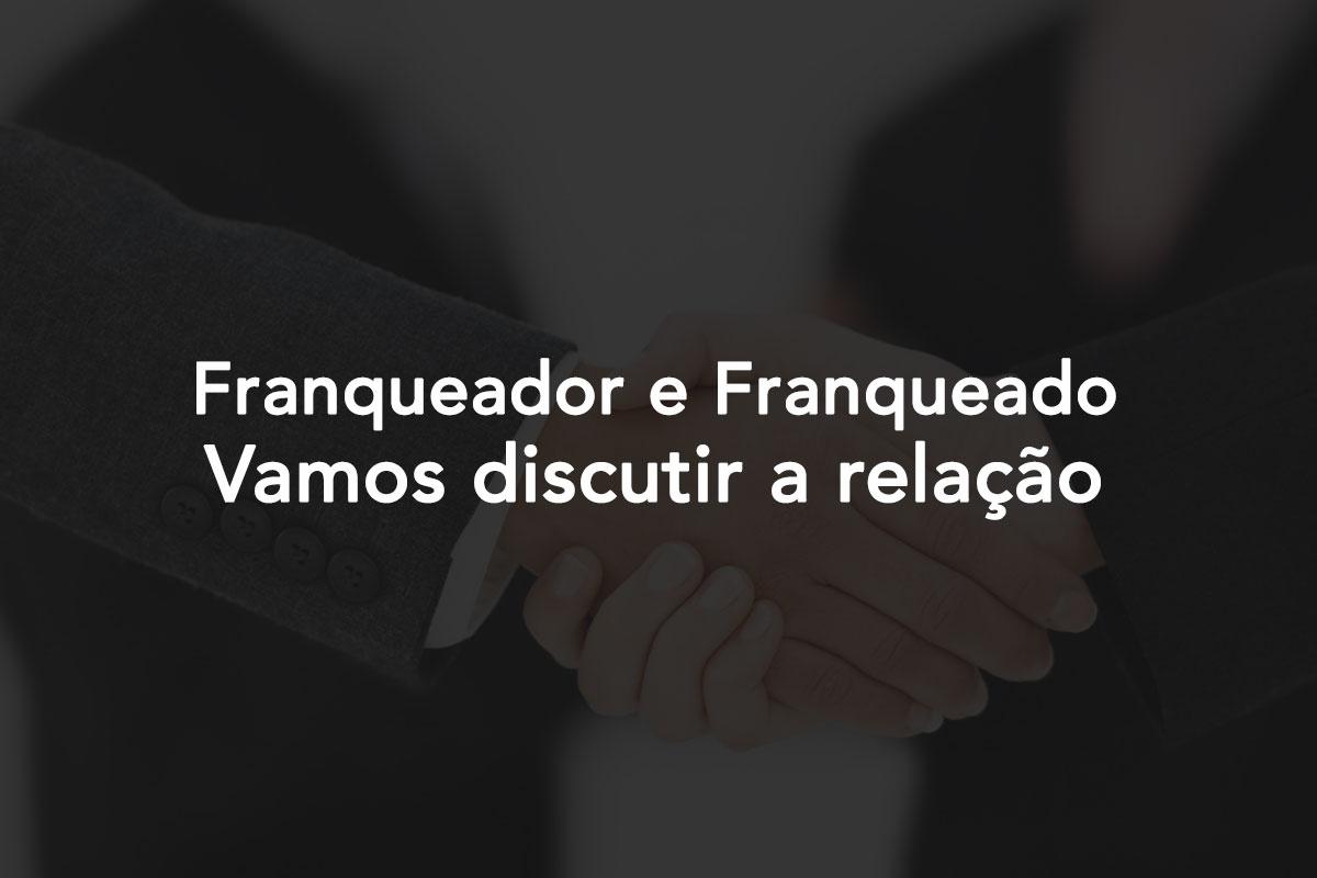 Franqueador e Franqueado – Vamos discutir a relação