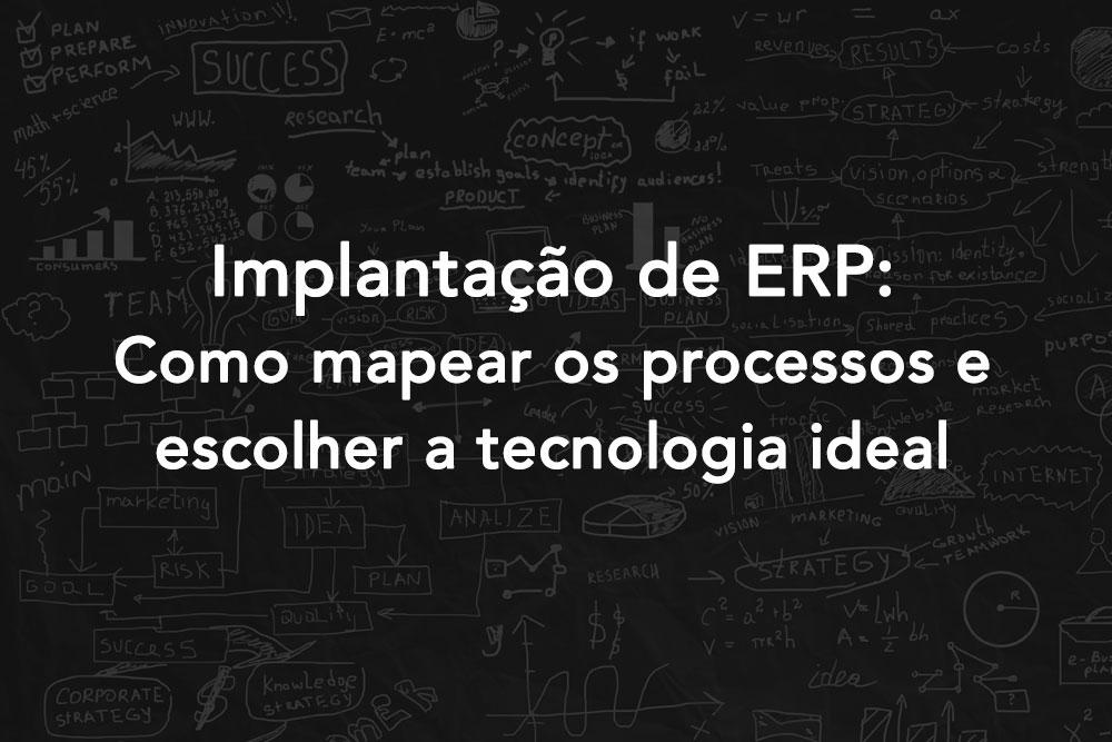 Implantacao De ERP: como mapear os processos e escolher a tecnologia ideal